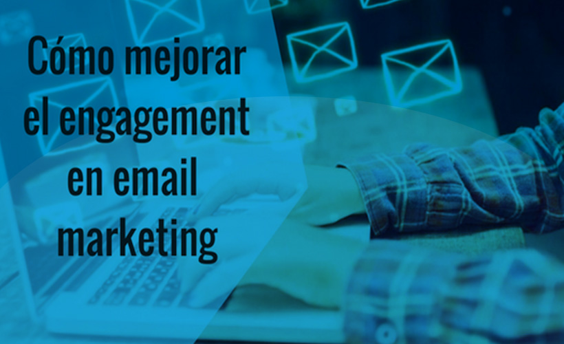 como mejorar el engagement en email marketing
