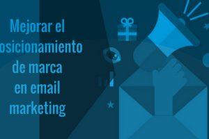 mejorar el posicionamiento de marca en email marketing